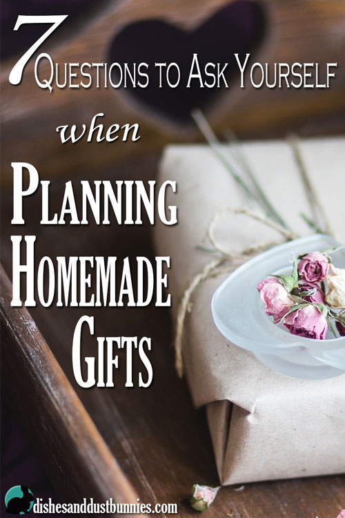 7 Questions to as Yourself when planning Homemade Gifts