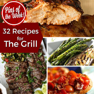 32 Recipes for the Grill – Pins of the Week!